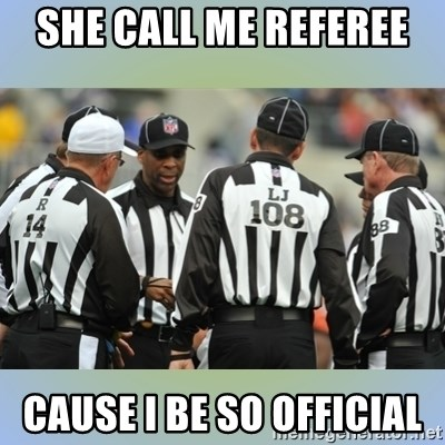 NFL Ref Meeting - SHE CALL ME REFEREE  CAUSE I BE SO OFFICIAL