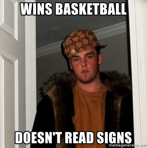 Scumbag Steve - Wins basketball Doesn't Read signs