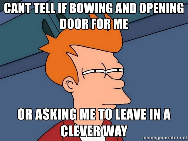 Futurama Fry - Cant tell if bowing and opening door for me or asking me to leave in a clever way