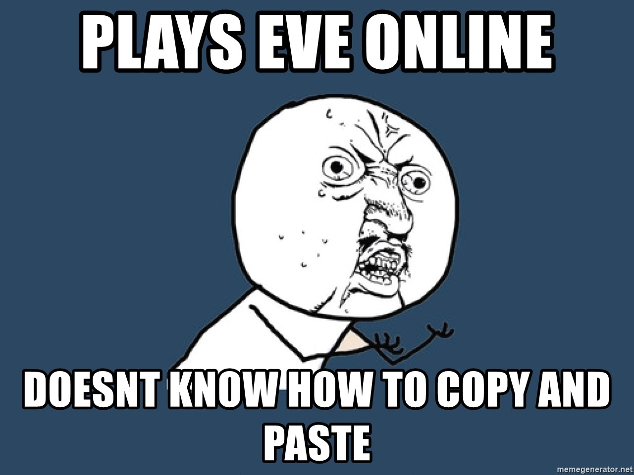 Y U No - Plays eve online doesnt know how to copy and paste