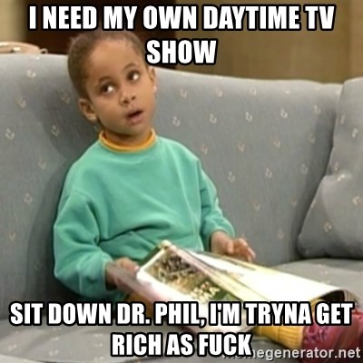 Olivia Cosby Show - I need my own daytime tv show  sit down dr. phil, I'm tryna get rich as fuck