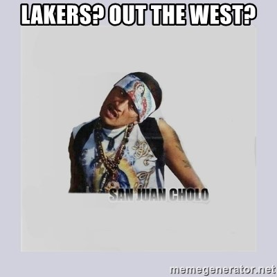 san juan cholo - LAKERS? OUT THE WEST?