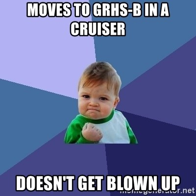 Success Kid - Moves to grhs-b in a cruiser doesn't get blown up
