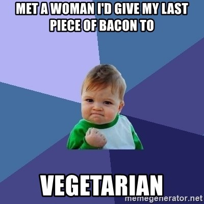 Success Kid - met a woman I'd give my last piece of bacon to Vegetarian
