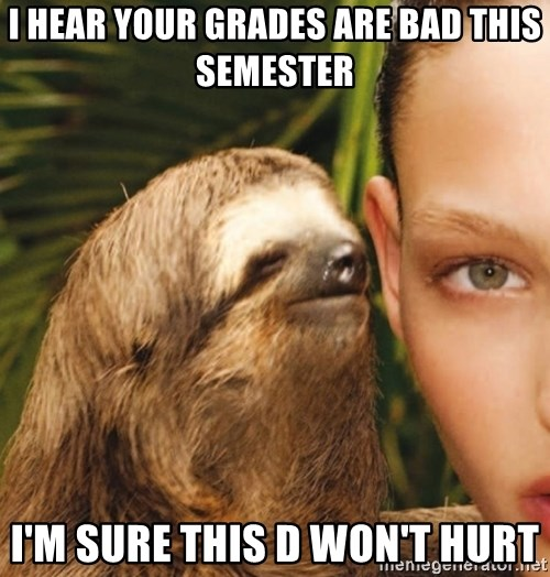 The Rape Sloth - I Hear your Grades are bad this semester I'm sure this D won't hurt