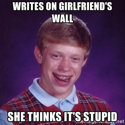 Bad Luck Brian - Writes on girlfriend's wall she thinks it's stupid