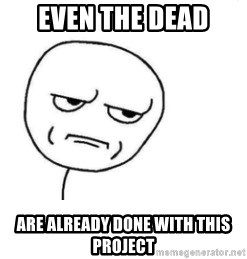 Are You Fucking Kidding Me - Even the Dead are already done with this project