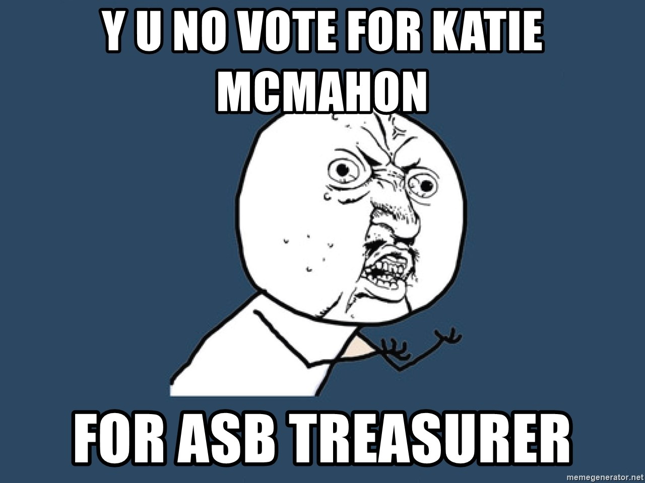 Y U No - y u no vote for katie mcmahon for asb treasurer