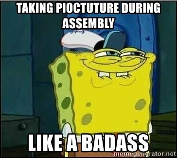 Spongebob Face - taking pioctuture during assembly like a badass