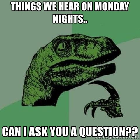 Philosoraptor - Things we hear on monday nights.. can i ask you a question??