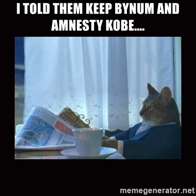 i should buy a boat cat - I told them keep bynum and amnesty kobe....