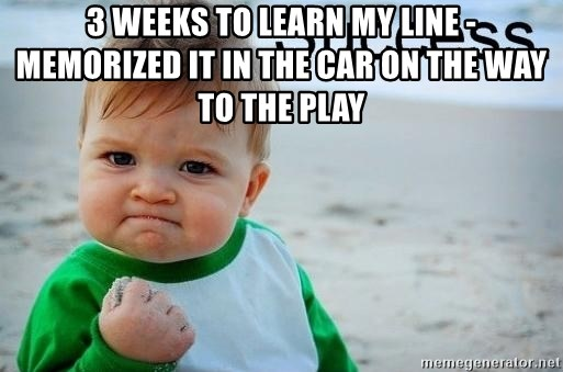 success baby - 3 weeks to learn my line - memorized it in the car on the way to the play
