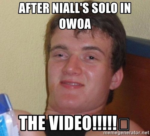high/drunk guy - AFTER NIALL'S SOLO IN OWOA  THE VIDEO!!!!!😳