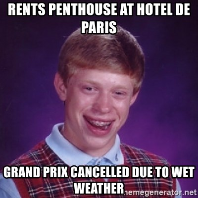 Bad Luck Brian - rents penthouse at hotel de paris grand prix cancelled due to wet weather