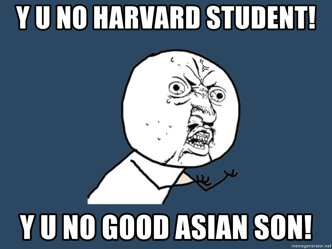 Y U No - y u no harvard student! y u no good asian son!