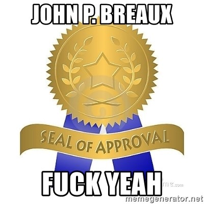 official seal of approval - John p. breaux fuck yeah