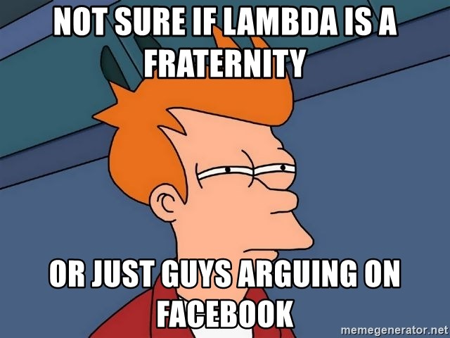 Futurama Fry - Not sure if lambda is a fraternity or just guys arguing on facebook
