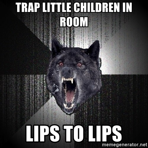 Insanity Wolf - Trap little children in room lips to lips