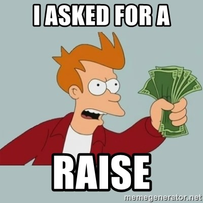 Shut Up And Take My Money Fry - i asked for a raise