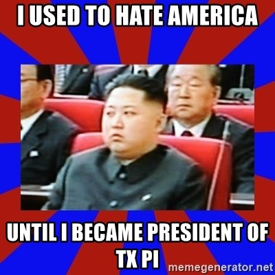 kim jong un - I used To hate America Until I became president of Tx Pi