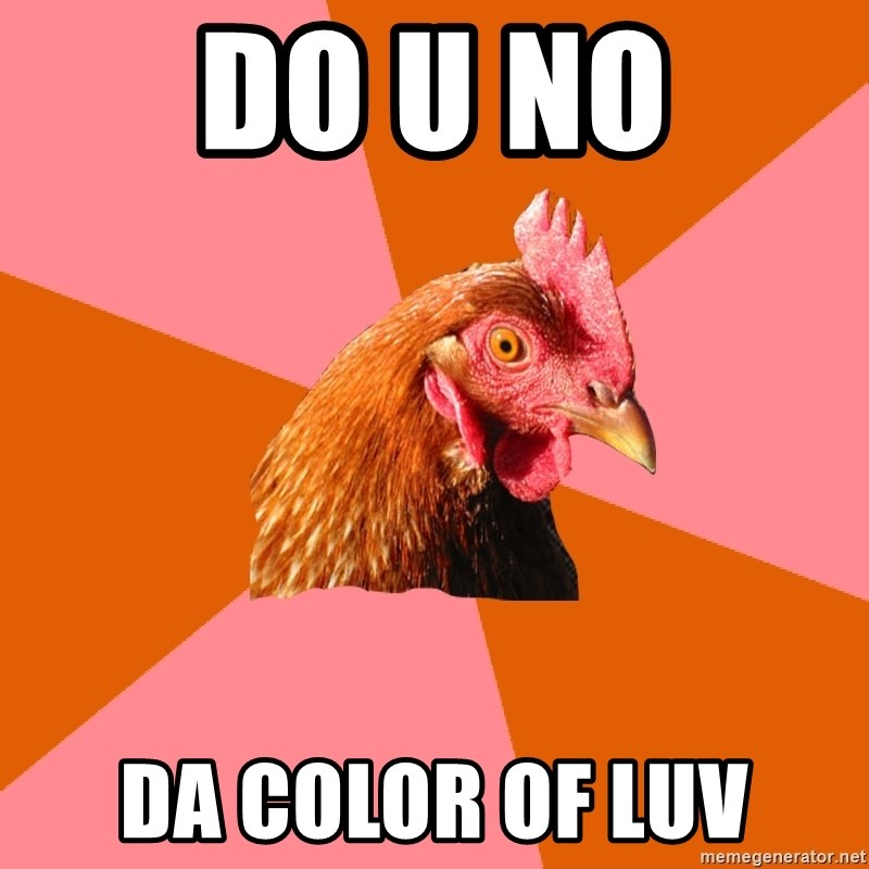 Anti Joke Chicken - do u no da color of luv