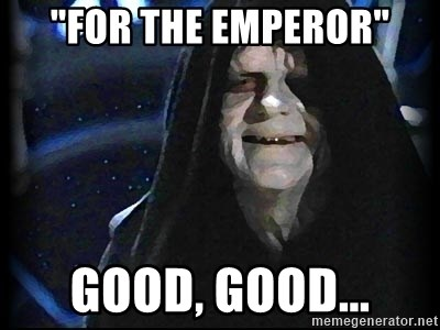 "Star Wars Emperor - ""For the emperor"" Good, good..."