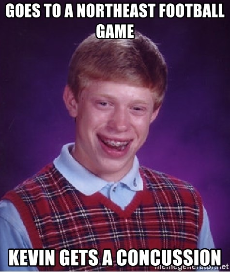 Bad Luck Brian - GOES TO A NORTHEAST FOOTBALL GAME  KEVIN GETS A CONCUSSION