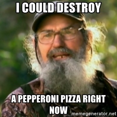 Duck Dynasty - Uncle Si  - I COULD DESTROY A PEPPERONI PIZZA RIGHT NOW