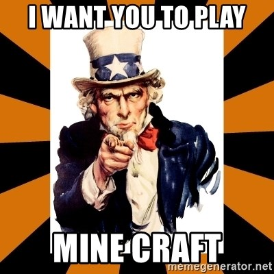 Uncle sam wants you! - I WANT YOU TO PLAY MINE CRAFT