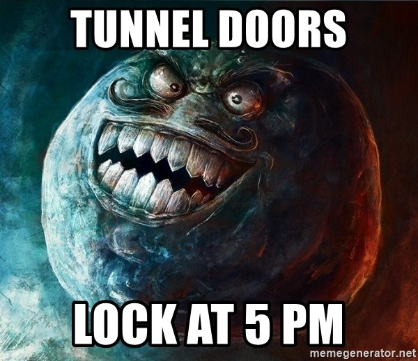 I Lied - tunnel doors lock at 5 PM