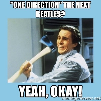 """christian bale with axe - """"One direction"""" the next Beatles? Yeah, okay!"""