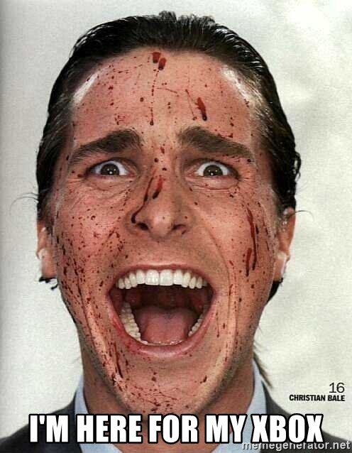 american psycho -  I'm here for my xbox