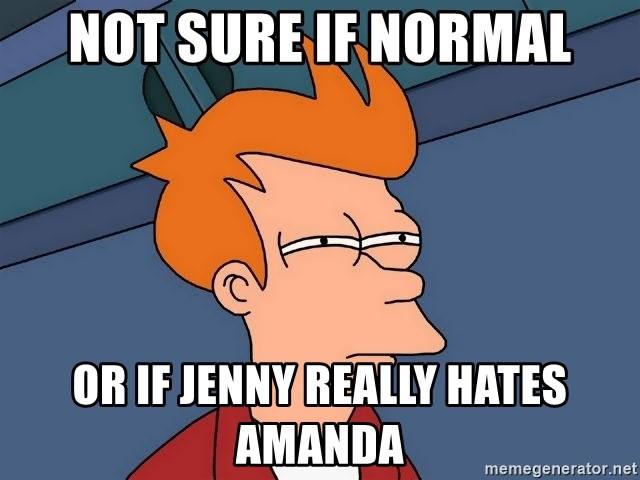 Futurama Fry - Not sure if normal or if Jenny really hates amanda