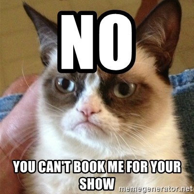 Grumpy Cat  - No  You Can't Book Me For Your SHow