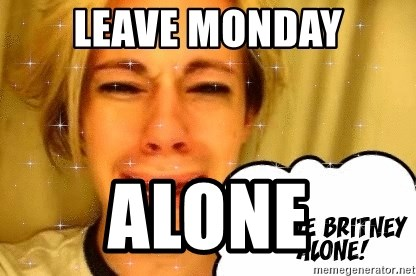 leave britney alone - Leave monday ALONE