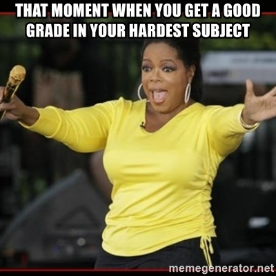 Overly-Excited Oprah!!!  - THAT MOMENT WHEN YOU GET A GOOD GRADE IN YOUR HARDEST SUBJECT