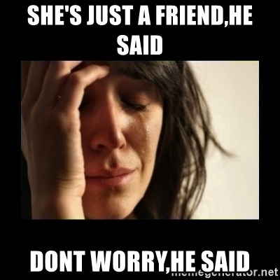 todays problem crying woman - she's just a friend,he said dont worry,he said