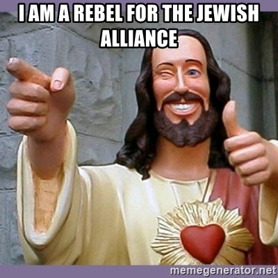 buddy jesus - I AM A REBEL FOR THE JEWISH ALLIANCE