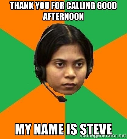 Stereotypical Indian Telemarketer - THANK YOU FOR CALLING GOOD AFTERNOON MY NAME IS STEVE