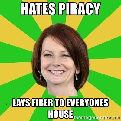 Julia Gillard - HATES PIRACY lays Fiber to everyones house