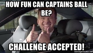 Barney Stinson - How fun can captains ball be? challenge accepted!