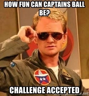 Barney Stinson - how fun can captains ball be? challenge accepted