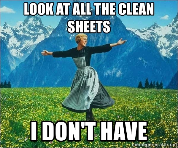 Look at all the things - look at all the clean sheets i don't have