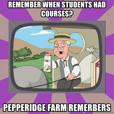 Pepperidge Farm Remembers FG - Remember when students had courses? Pepperidge Farm Remerbers