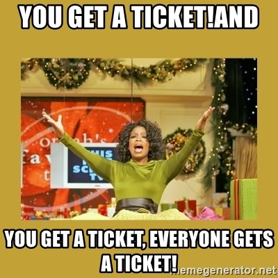 Oprah You get a - You get a tIcket!and  You get a ticket, everyone gets a tIcket!