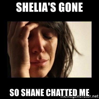 todays problem crying woman - Shelia's gone so shane chatted me