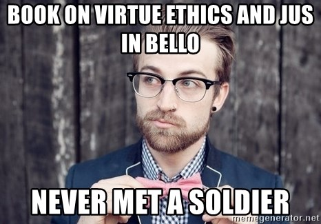 Scumbag Analytic Philosopher - bOOK ON VIRTUE ETHICS AND JUS IN BELLO NEVER MET A SOLDIER