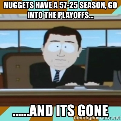 And it's gone - NUGgets have a 57-25 season, go into the playoffs... ......and its gone