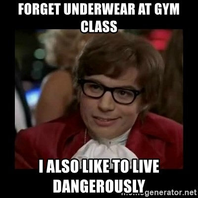Dangerously Austin Powers - forget underwear at gym class i also like to live dangerously