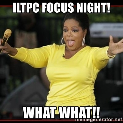Overly-Excited Oprah!!!  - ILTPC focus night! What what!!